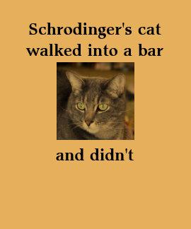 Schrodinger's cat  walked into a bar     and didn' T-Shirt