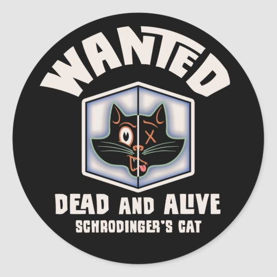 Schrodinger's Cat Wanted Classic Round Sticker