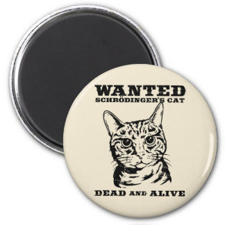 Schrodinger's cat wanted dead or alive 2 inch round magnet