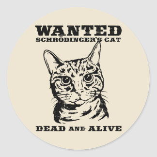 Schrodinger's cat wanted dead or alive classic round sticker