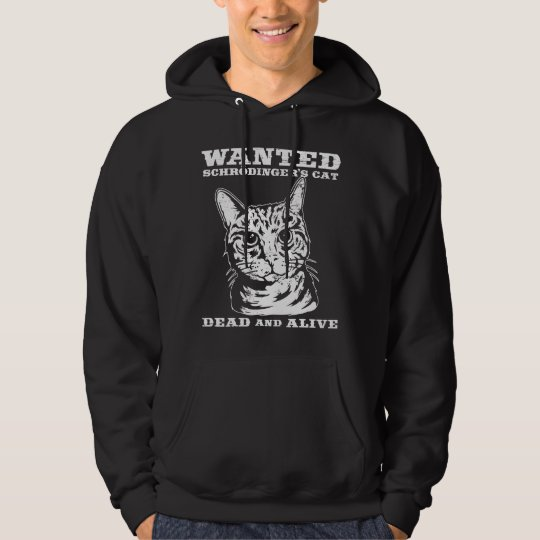 Schrodinger's cat wanted dead or alive hoodie
