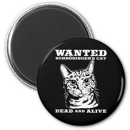 Schrodinger's cat wanted dead or alive magnet