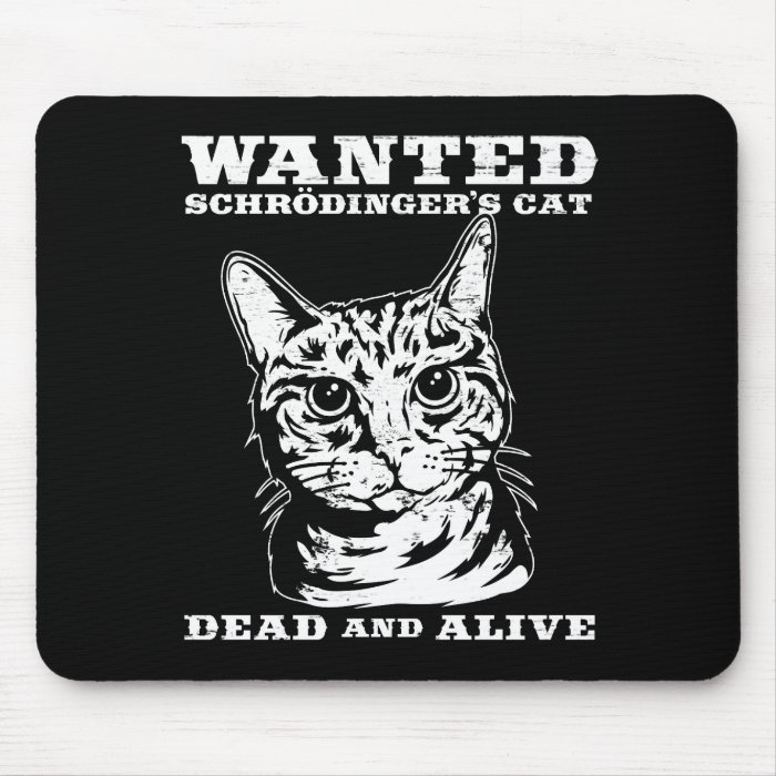 Schrodinger's cat wanted dead or alive mouse pad