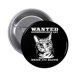 Schrodinger's cat wanted dead or alive pinback button