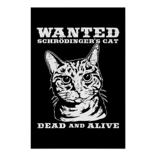 schrodingers cat posters photo prints zazzle Cat Wo schrodinger s cat wanted dead or alive poster