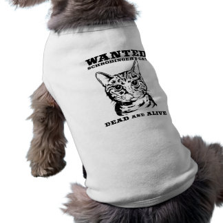 Schrodinger's cat wanted dead or alive doggie tee shirt