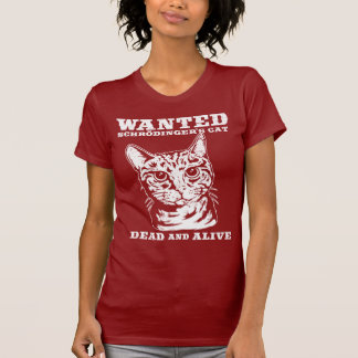 Schrodinger's cat wanted dead or alive shirt