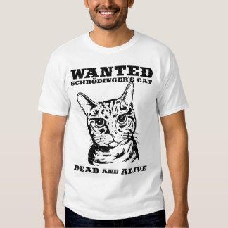 Schrodinger's cat wanted dead or alive t-shirt