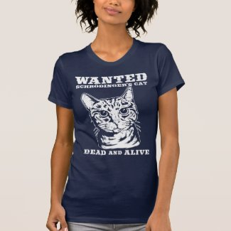 Schrodinger's cat wanted dead or alive tee shirts