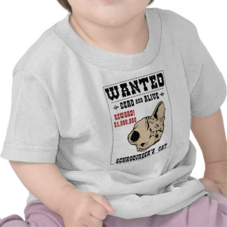 Schrodinger's Cat Wanted II T Shirts