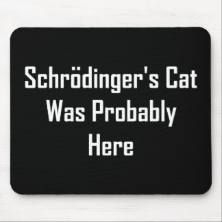 Schrodinger's Cat Was Probably Here Mouse Pad
