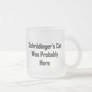 Schrodinger's Cat Was Probably Here 10 Oz Frosted Glass Coffee Mug