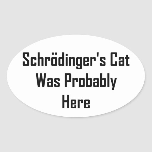 Schrodinger's Cat Was Probably Here Oval Stickers