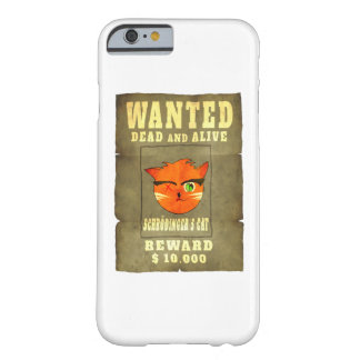 Schroedinger's cat Wanted Barely There iPhone 6 Case