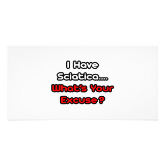 Sciatica...What's Your Excuse? Custom Photo Card