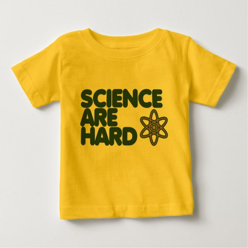 Science are Hard Tee Shirt