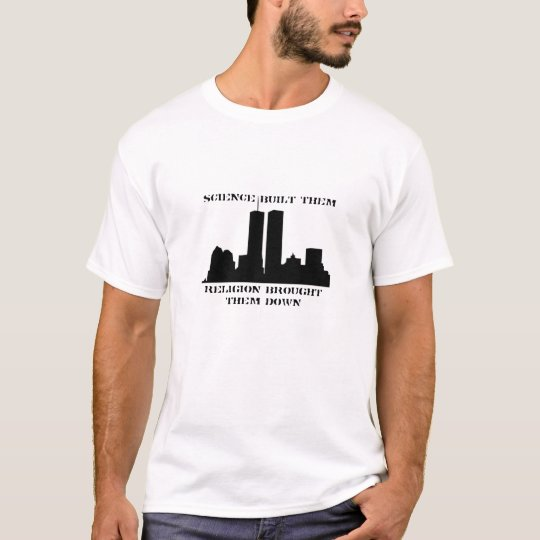 Science built them, religion brought them down. T-Shirt