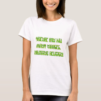 Science can kill many viruses, including Religion! T-Shirt