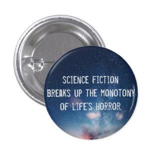 science fiction...life's horror - Funny Badge Pin
