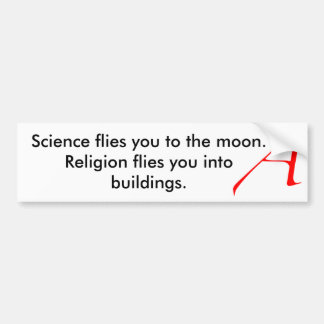 Science flies you to t... car bumper sticker