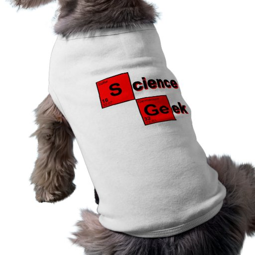 Science Geek Pet T Shirt