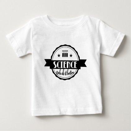 Science Girls do it Better Baby T-Shirt