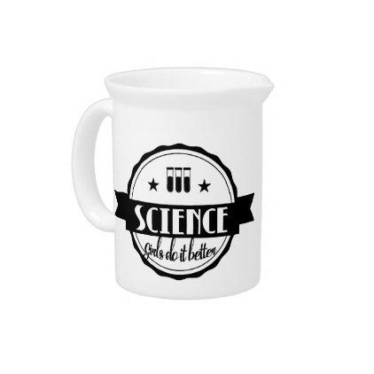 Science Girls do it Better Pitcher
