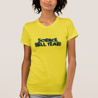 Science: Hell Yeah! T-shirts