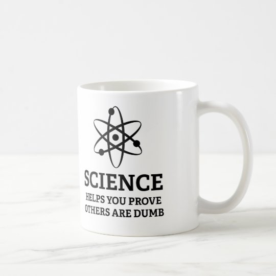 Science Helps You Prove Others Are Dumb Coffee Mug