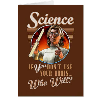 Science If YOU Don t Use Your Brain Who Will Greeting Card