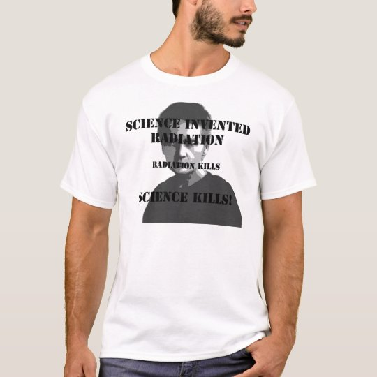 Science Invented Radiation T-Shirt