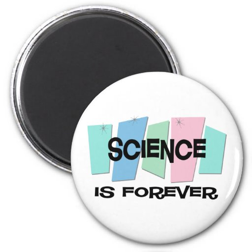 Science Is Forever Refrigerator Magnet
