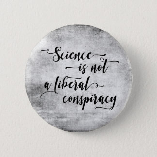 Science is Not a Liberal Conspiracy Black on Gray Pinback Button
