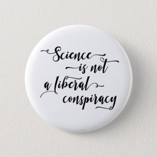 Science is Not a Liberal Conspiracy Black on White Pinback Button