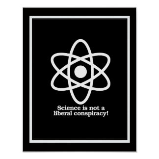 Science is Not a liberal conspiracy - Science Symb Poster