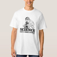 Science is not a Liberal Conspiracy T-Shirt