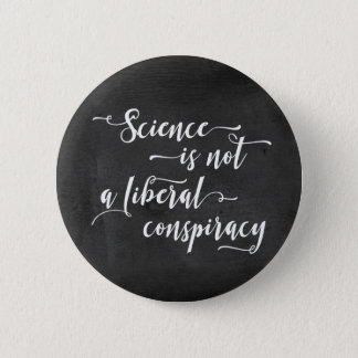 Science is Not a Liberal Conspiracy White Script Pinback Button