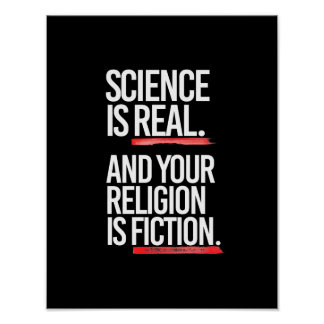 SCIENCE IS REAL AND YOUR RELIGION IS FICTION - - P POSTER