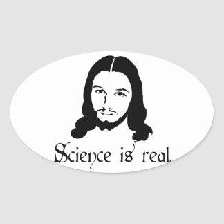 Science is real. Even Jesus says so. Funny gifts Oval Sticker