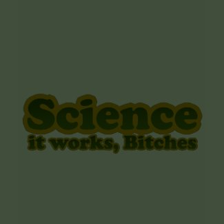 Science it works, Bitches For Geeks Nerds shirt