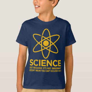 Science - Just because its not imaginary... T-Shirt