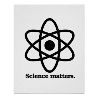 Science Matters - Science Symbol - - Pro-Science - Poster