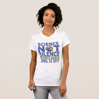 SCIENCE NOT SILENCE SCIENCE MARCH APRIL 22 2017 .. T-Shirt