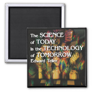 Science of today, Technology of tomorrow Magnet