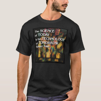 Science of today, Technology of tomorrow T-Shirt