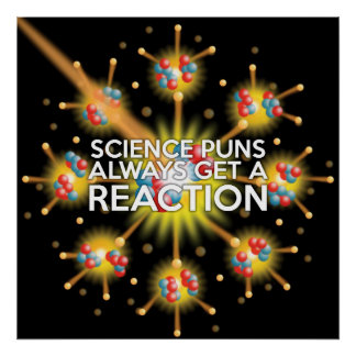 SCIENCE PUNS ALWAYS GET A REACTION POSTER