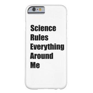 Science Rules Everything Around Me Barely There iPhone 6 Case