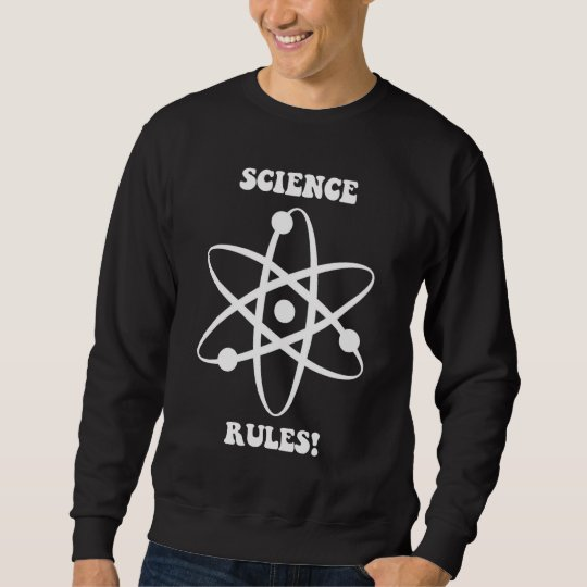 science rules sweatshirt