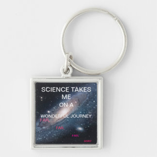 SCIENCE TAKES ME AWAY ON A WONDERFUL JOURNEY FAR KEYCHAIN
