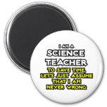 Science Teacher...Assume I Am Never Wrong Fridge Magnets
